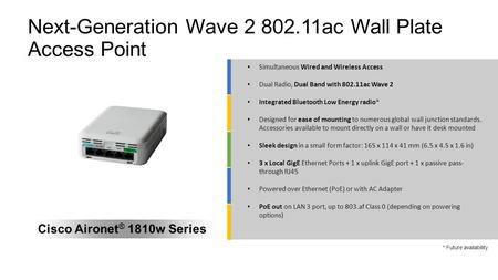 Next-Generation Wave 2 802.11ac Wall Plate Access Point Cisco Aironet ® 1810w Series Simultaneous Wired and Wireless Access Dual Radio, Dual Band with.