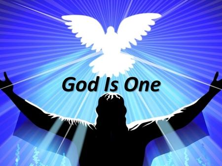 God Is One. GOD IS ONE The Scriptures teach: – One God (Jas. 2:19) – One Divine Nature (Ac. 17:29) – Three Persons (Jn. 1:18; Heb. 1:8; Ac. 5:3-4)