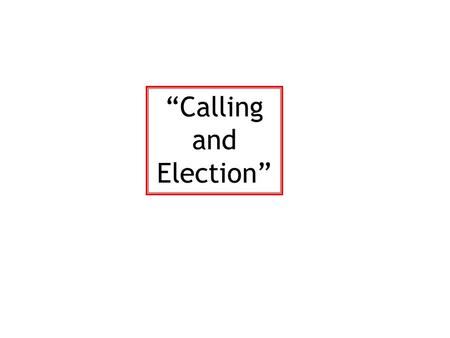 """Calling and Election"". ""Elect according to the foreknowledge of God the Father, through sanctification of the Spirit, unto obedience and sprinkling of."