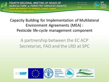 Capacity Building for Implementation of Multilateral Environment Agreements (MEA) : Pesticide life-cycle management component A partnership between the.