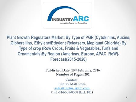 Plant Growth Regulators Market: By Type of PGR (Cytokinins, Auxins, Gibberellins, Ethylene/Ethylene Releasers, Mepiquat Chloride) By Type of crop (Row.