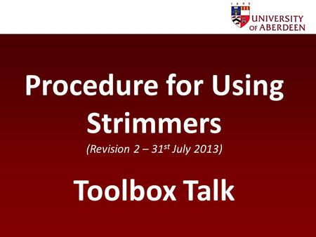 Procedure for Using Strimmers (Revision 2 – 31 st July 2013) Toolbox Talk.