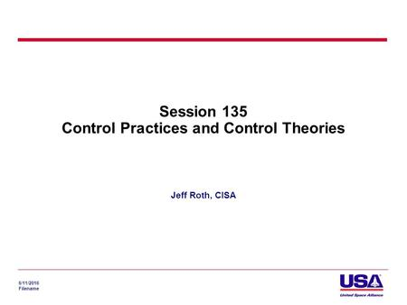 6/11/2016 Filename Session 135 Control Practices and Control Theories Jeff Roth, CISA.