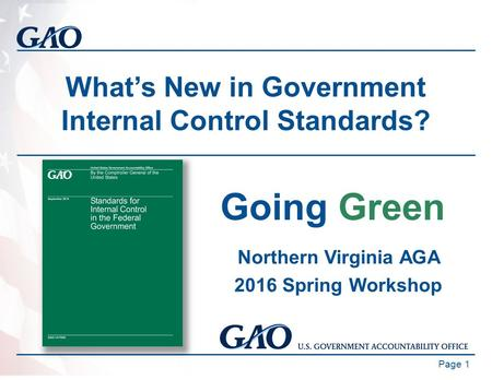 What's New in Government Internal Control Standards? Page 1 Going Green Northern Virginia AGA 2016 Spring Workshop.