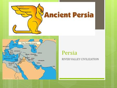 Persia RIVER VALLEY CIVILIZATION. Strong Empire – Good or Bad?  You are a merchant who travels great distances with your camel caravan in order to sell.