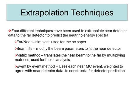 Extrapolation Techniques  Four different techniques have been used to extrapolate near detector data to the far detector to predict the neutrino energy.