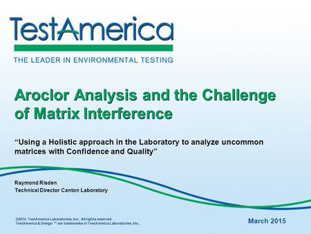 "Aroclor Analysis and the Challenge of Matrix Interference ""Using a Holistic approach in the Laboratory to analyze uncommon matrices with Confidence and."