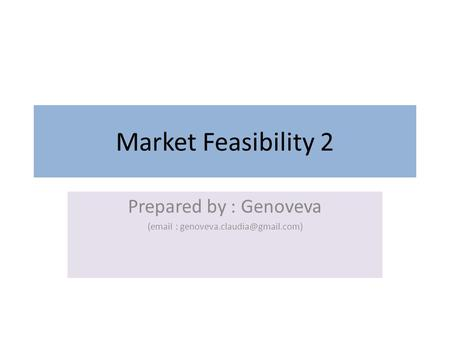 Market Feasibility 2 Prepared by : Genoveva (