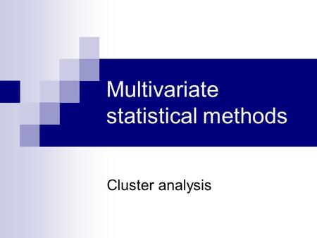 Multivariate statistical methods Cluster analysis.