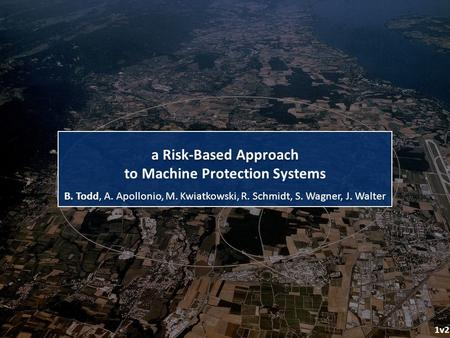 B. Todd, A. Apollonio, M. Kwiatkowski, R. Schmidt, S. Wagner, J. Walter a Risk-Based Approach 1v2 to Machine Protection Systems.
