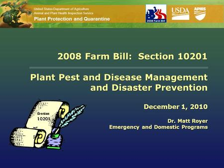United States Department of Agriculture Animal and Plant Health Inspection Service Plant Protection and Quarantine 2008 Farm Bill: Section 10201 Plant.