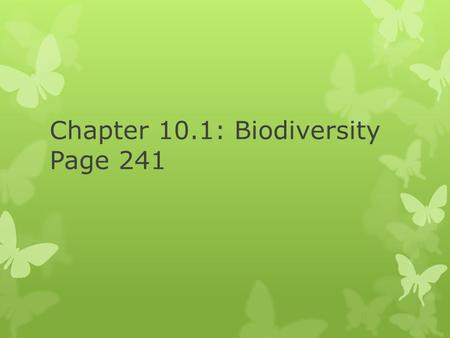 Chapter 10.1: Biodiversity Page 241. 1. A World Rich in Biodiversity  Biodiversity – short for biological diversity, refers to the # of different species.