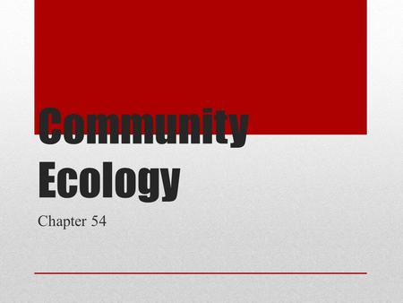 Community Ecology Chapter 54. Community An assemblage of populations of various species living close enough for potential interactions.