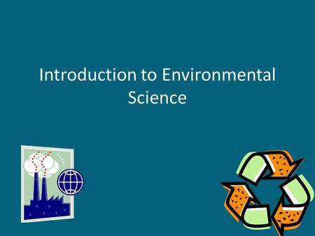 Introduction to Environmental Science. Definition Environmental Science – the field that looks at interactions among human systems and those found in.