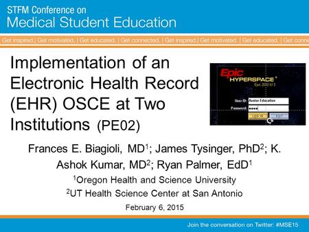 Implementation of an Electronic Health Record (EHR) OSCE at Two Institutions (PE02) Frances E. Biagioli, MD 1 ; James Tysinger, PhD 2 ; K. Ashok Kumar,