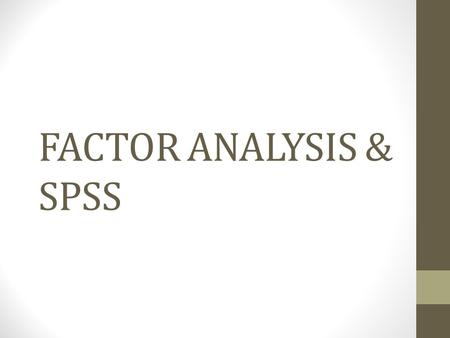 FACTOR ANALYSIS & SPSS. First, let's check the reliability of the scale Go to Analyze, Scale and Reliability analysis.