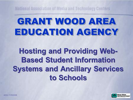 AESA 11/30/2006 Hosting and Providing Web- Based Student Information Systems and Ancillary Services to Schools GRANT WOOD AREA EDUCATION AGENCY.