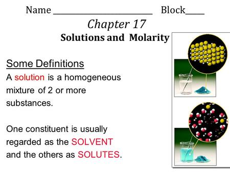 Name __________________________ Block_____ Chapter 17 Solutions and Molarity Some Definitions A solution is a homogeneous mixture of 2 or more substances.
