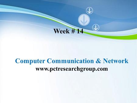 Powerpoint Templates Computer Communication & Network www.pctresearchgroup.com Week # 14.
