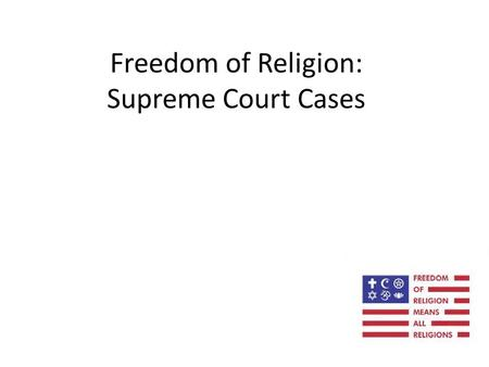 Freedom of Religion: Supreme Court Cases. Example CHRISTIAN LEGAL SOCIETY CHAPTER v. MARTINEZ Hastings College required that in order to be a recognized.