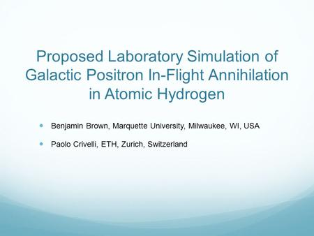 Proposed Laboratory Simulation of Galactic Positron In-Flight Annihilation in Atomic Hydrogen Benjamin Brown, Marquette University, Milwaukee, WI, USA.