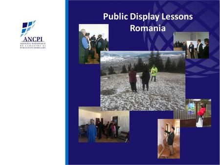Public Display Lessons Romania. ANCPI is the National Agency for Cadaster and Land Registration public institution which currently operates as an entity.