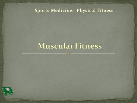 Sports Medicine: Physical Fitness. 1. Define new vocabulary terms 2. Review muscular anatomy 3. Differentiate between muscular strength and muscular endurance.