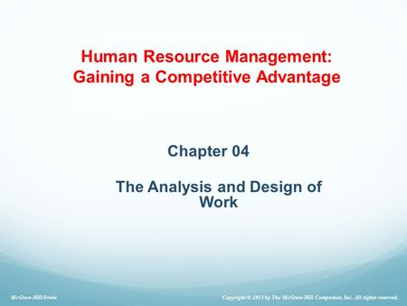 Chapter 04 The Analysis and Design of Work Copyright © 2013 by The McGraw-Hill Companies, Inc. All rights reserved. McGraw-Hill/Irwin Human Resource Management: