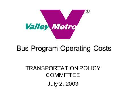 Bus Program Operating Costs TRANSPORTATION POLICY COMMITTEE July 2, 2003.