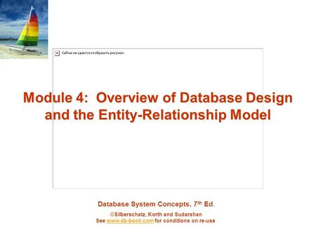 Database System Concepts, 7 th Ed. ©Silberschatz, Korth and Sudarshan See www.db-book.com for conditions on re-usewww.db-book.com Module 4: Overview of.