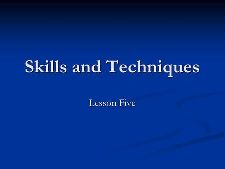 Skills and Techniques Lesson Five. Stages of Skill Learning Methods of Practice Principles of effective practice Feedback Planning Stage Shadow Practice.