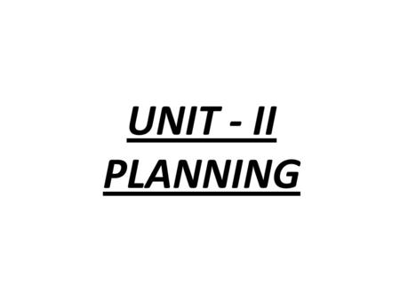 UNIT - II PLANNING. Concept of Planning Planning is a rational action mixed with a little of forethought. It is seen everywhere. In a business, planning.