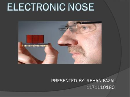 INTRODUCTION  An electronic nose is an array of non-specific chemical sensors, controlled and analyzed electronically, which mimics the action of the.