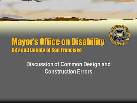 Mayor's Office on Disability City and County of San Francisco Discussion of Common Design and Construction Errors.