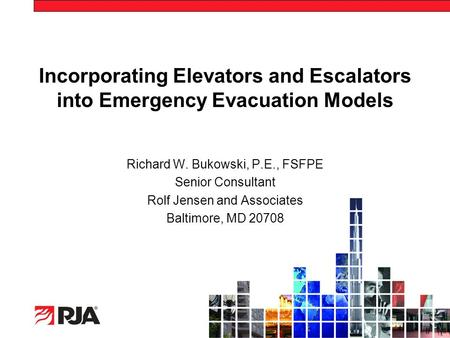 Incorporating Elevators and Escalators into Emergency Evacuation Models Richard W. Bukowski, P.E., FSFPE Senior Consultant Rolf Jensen and Associates Baltimore,