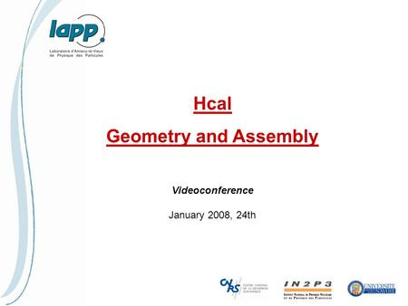 Hcal Geometry and Assembly Videoconference January 2008, 24th.