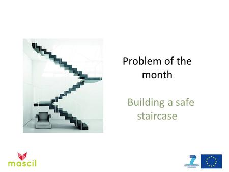 Problem of the month Building a safe staircase. Overview Aims:  To develop staircase designs to accepted workplace standards;  To critically compare.