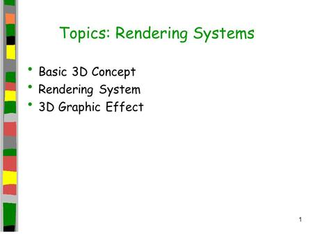1 Topics: Rendering Systems Basic 3D Concept Rendering System 3D Graphic Effect.