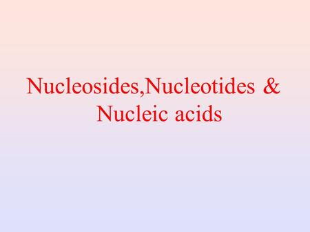 Nucleosides,Nucleotides & Nucleic acids (i) DNA- Genomic information (nucleosomes, chromatin) This chemical substance is present in the nucleus of all.