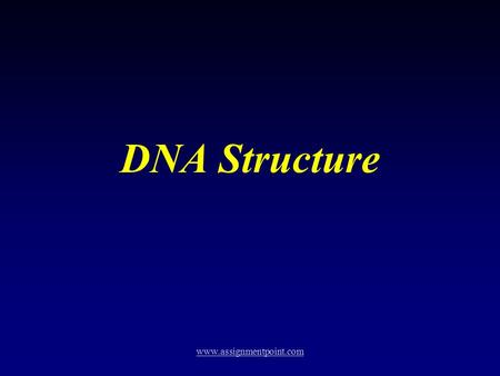 DNA Structure www.assignmentpoint.com DNA STRUCTURE Each nucleotide is composed of (1) a Phosphate group (2) a five – carbon sugar (or Pentose), and.