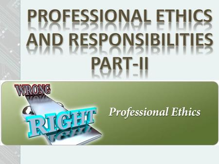 Professional Ethics?  Professional Ethics: concerns one's conduct of behavior and practice when carrying out professional work, e.g., consulting, researching,