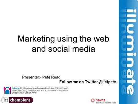 Marketing using the web and social media Presenter:- Pete Read Follow me on