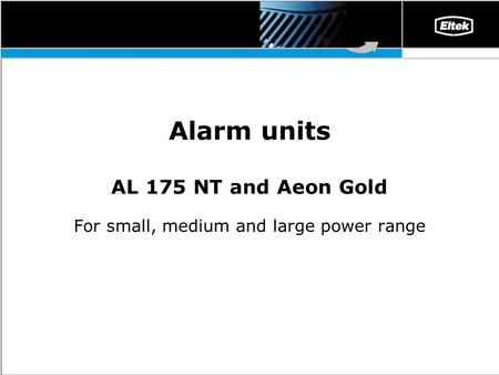 Alarm units AL 175 NT and Aeon Gold For small, medium and large power range.