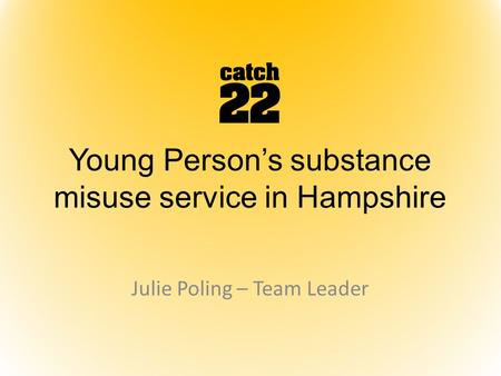 Young Person's substance misuse service in Hampshire Julie Poling – Team Leader.