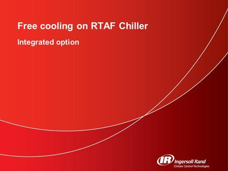 Integrated option Free cooling on RTAF Chiller. 2 Water based free cooling principle. Evaporator Use full aluminum (car radiator based) flat channel dry.