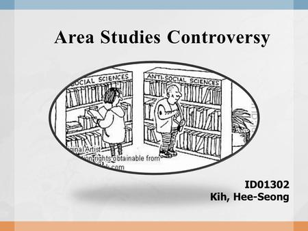 Area Studies Controversy ID01302 Kih, Hee-Seong. Questions Who are Social Scientists? And who are Area Specialists?