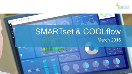 SMARTset & COOLflow March 2016. www.4energy.co.uk 4energy Overview A leading provider of low energy cooling products & intelligent energy management solutions.