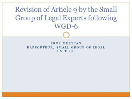 EROL MERTCAN RAPPORTEUR, SMALL GROUP OF LEGAL EXPERTS Revision of Article 9 by the Small Group of Legal Experts following WGD-6.
