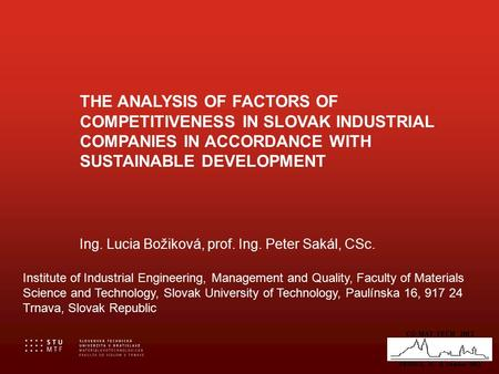 THE ANALYSIS OF FACTORS OF COMPETITIVENESS IN SLOVAK INDUSTRIAL COMPANIES IN ACCORDANCE WITH SUSTAINABLE DEVELOPMENT Ing. Lucia Božiková, prof. Ing. Peter.