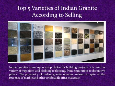 Top 5 Varieties of Indian Granite According to Selling Indian granites come up as a top choice for building projects. It is used in variety of ways from.